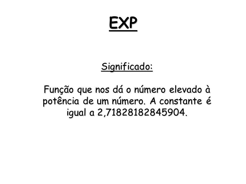 EXP Significado: Função que nos dá o número elevado à potência de um número.