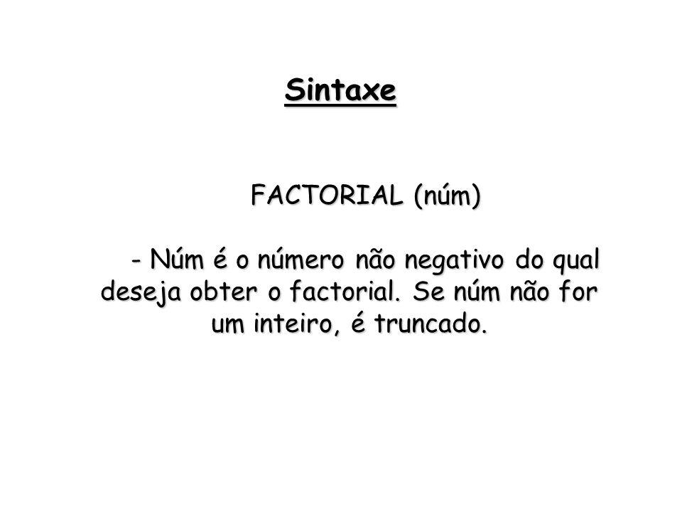 Sintaxe FACTORIAL (núm)
