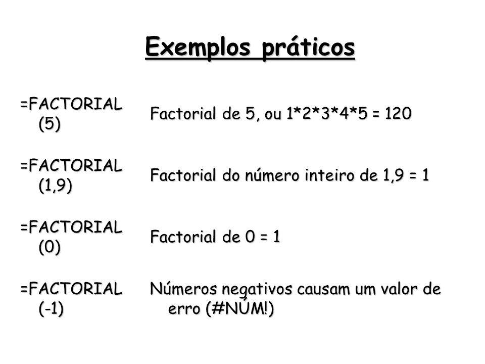 Exemplos práticos =FACTORIAL (5) Factorial de 5, ou 1*2*3*4*5 = 120