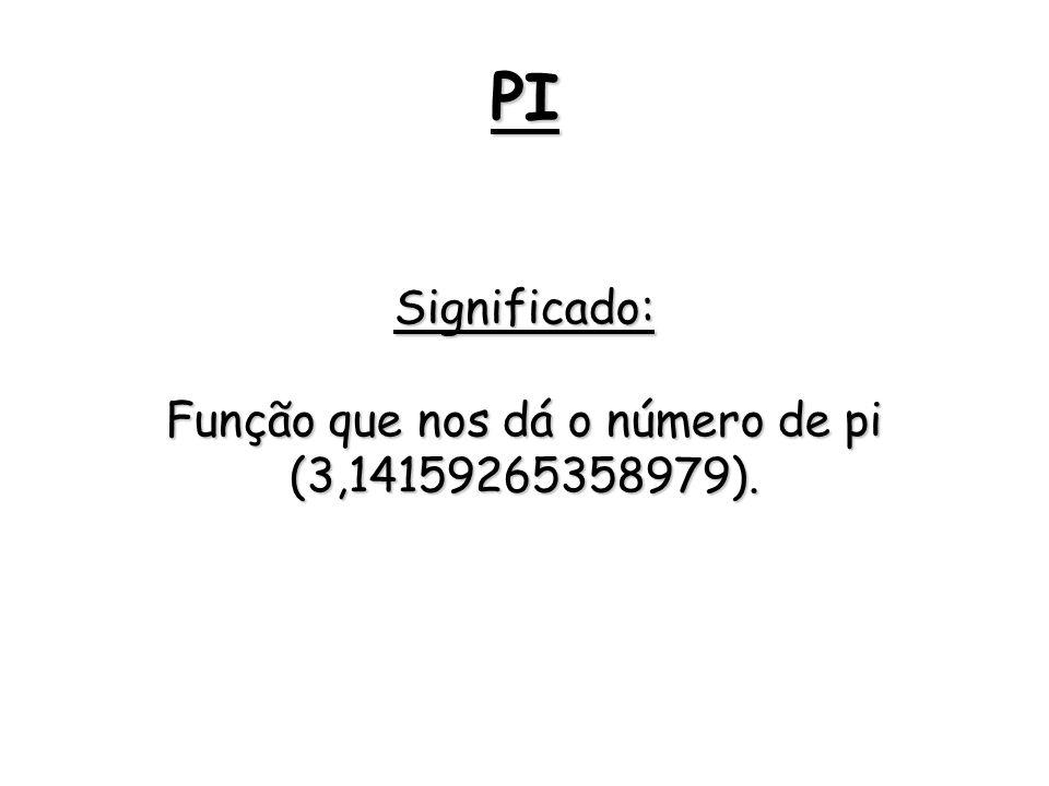 Função que nos dá o número de pi (3,14159265358979).