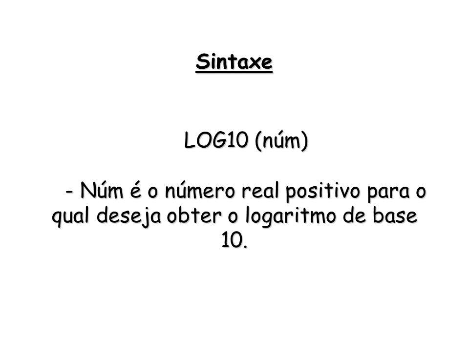 Sintaxe LOG10 (núm) - Núm é o número real positivo para o qual deseja obter o logaritmo de base 10.