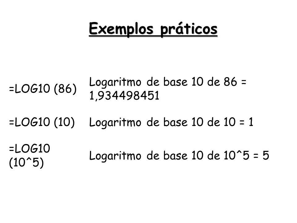 Exemplos práticos =LOG10 (86) Logaritmo de base 10 de 86 = 1,934498451