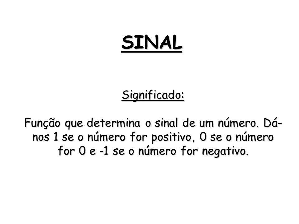 SINAL Significado: Função que determina o sinal de um número.