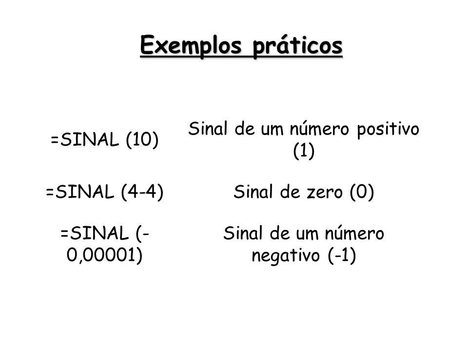 Exemplos práticos =SINAL (10) Sinal de um número positivo (1)