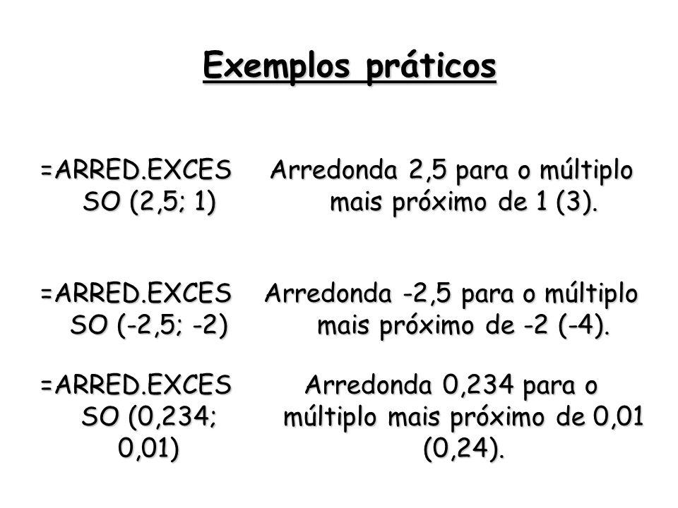 Exemplos práticos =ARRED.EXCESSO (2,5; 1)