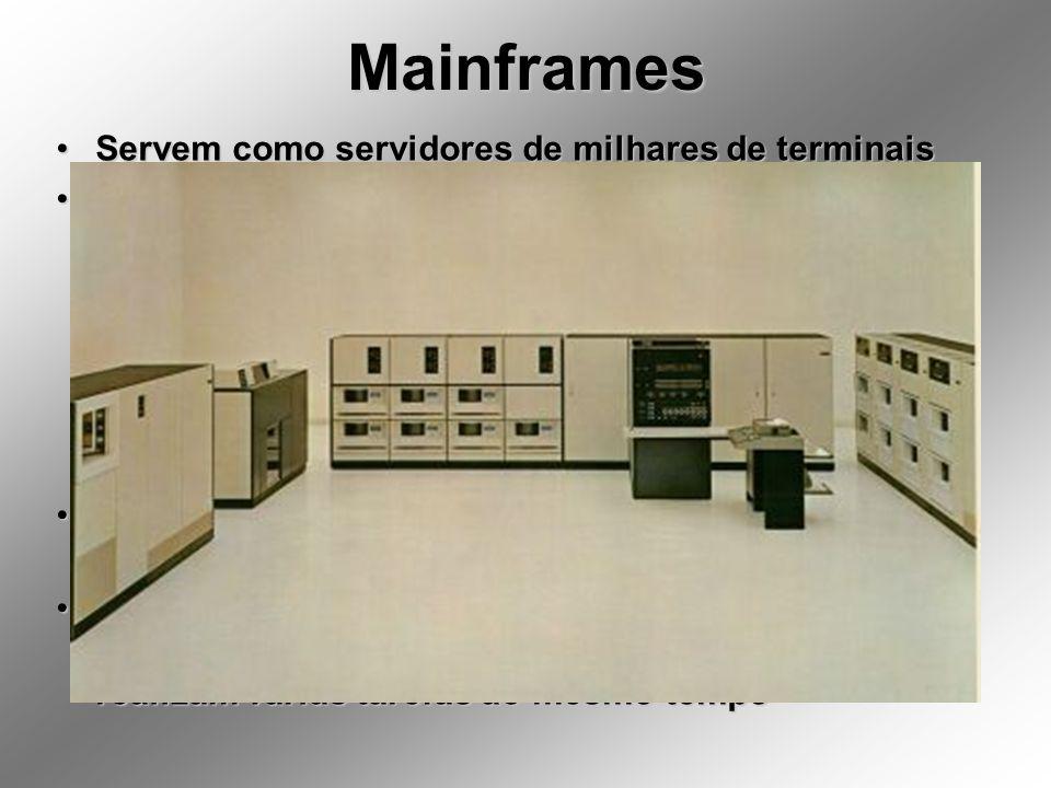Mainframes Servem como servidores de milhares de terminais