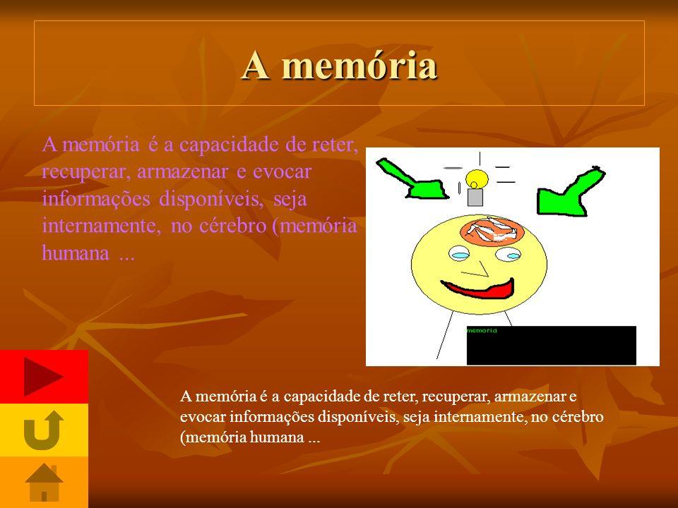 A memória A memória é a capacidade de reter, recuperar, armazenar e evocar informações disponíveis, seja internamente, no cérebro (memória humana ...