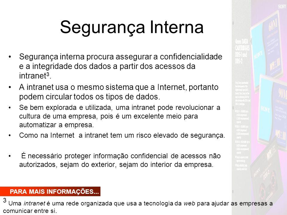 Segurança Interna Segurança interna procura assegurar a confidencialidade e a integridade dos dados a partir dos acessos da intranet3.