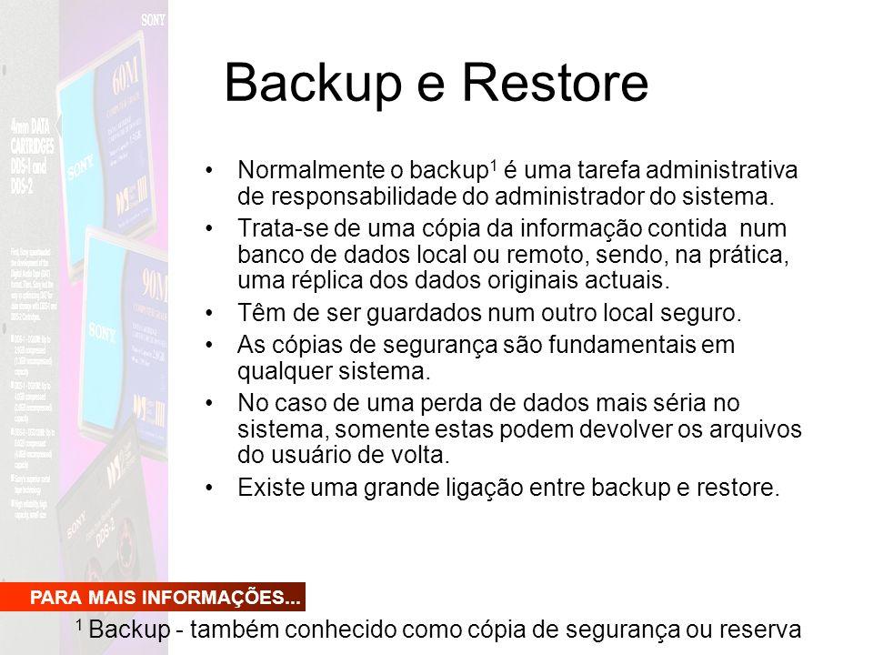 Backup e Restore Normalmente o backup1 é uma tarefa administrativa de responsabilidade do administrador do sistema.