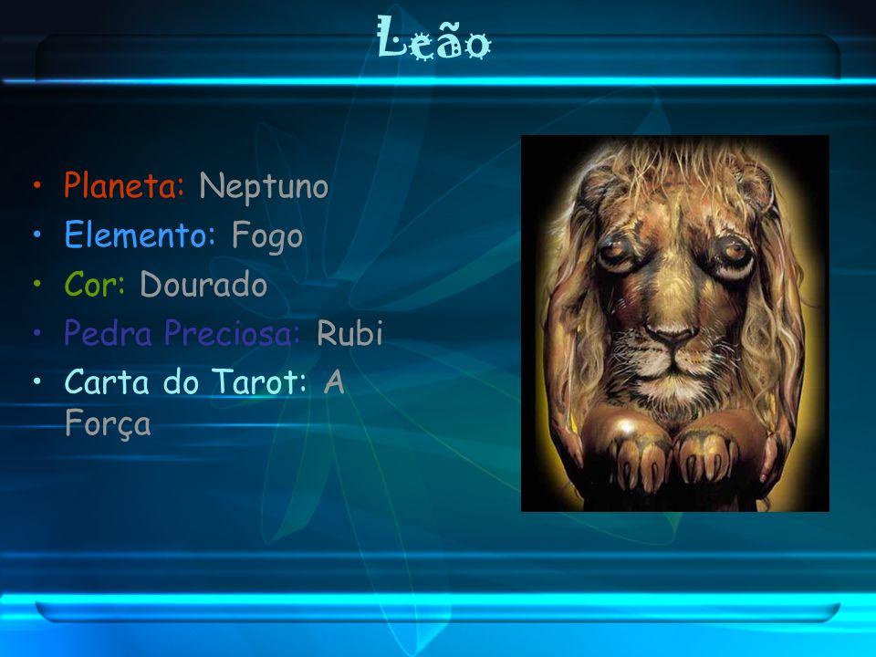 Leão Planeta: Neptuno Elemento: Fogo Cor: Dourado Pedra Preciosa: Rubi
