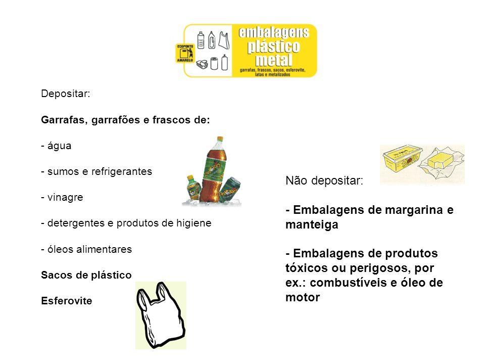Depositar: Garrafas, garrafões e frascos de: - água - sumos e refrigerantes - vinagre - detergentes e produtos de higiene - óleos alimentares