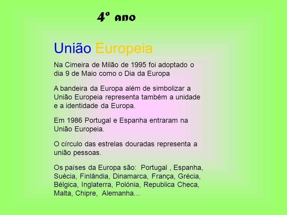 4º anoUnião Europeia. Na Cimeira de Milão de 1995 foi adoptado o dia 9 de Maio como o Dia da Europa.