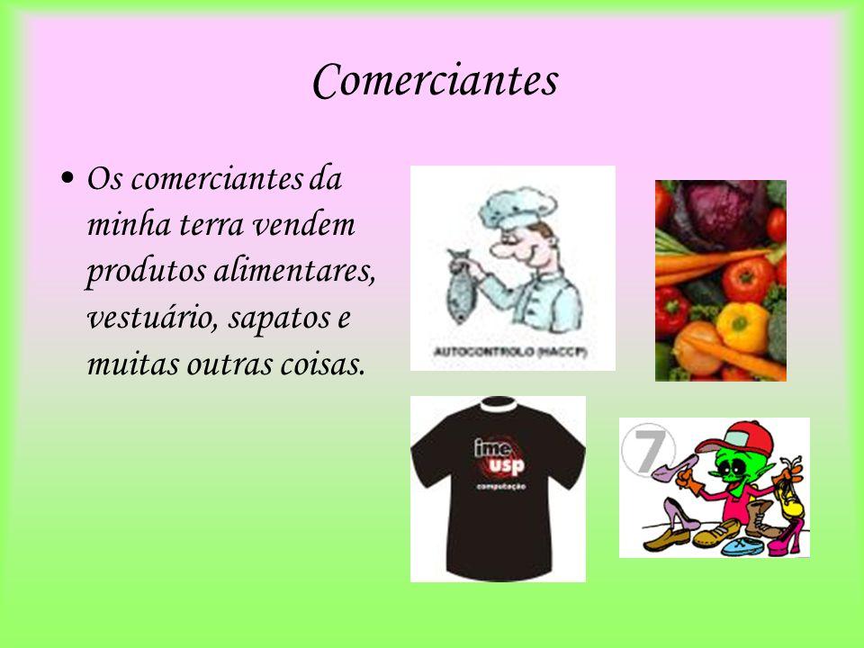 ComerciantesOs comerciantes da minha terra vendem produtos alimentares, vestuário, sapatos e muitas outras coisas.