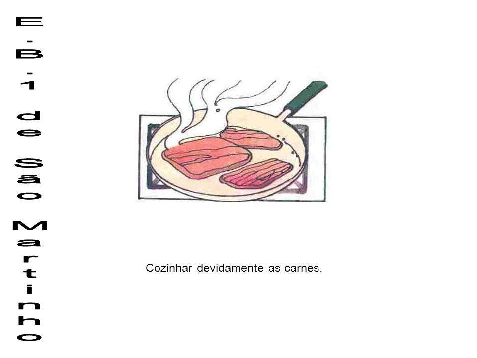 E.B.1 de São Martinho Cozinhar devidamente as carnes.