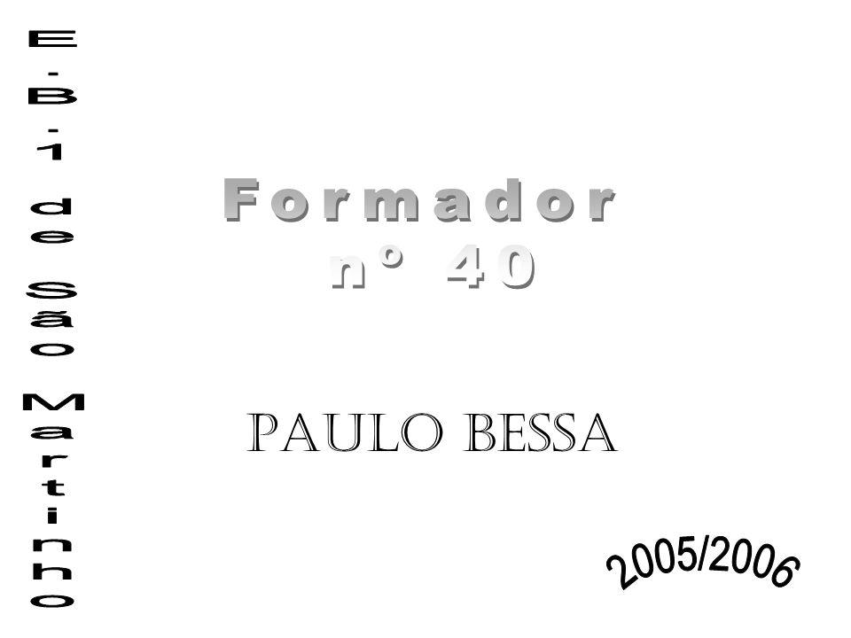 Formador nº 40 E.B.1 de São Martinho Paulo Bessa 2005/2006