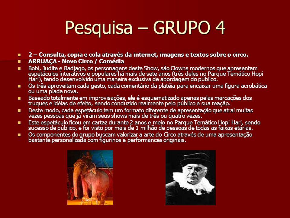 Pesquisa – GRUPO 4 2 – Consulta, copia e cola através da internet, imagens e textos sobre o circo. ARRUAÇA - Novo Circo / Comédia