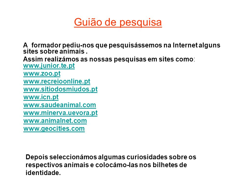 Guião de pesquisa A formador pediu-nos que pesquisássemos na Internet alguns sites sobre animais .