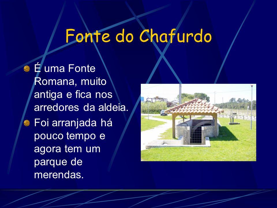Fonte do Chafurdo É uma Fonte Romana, muito antiga e fica nos arredores da aldeia.