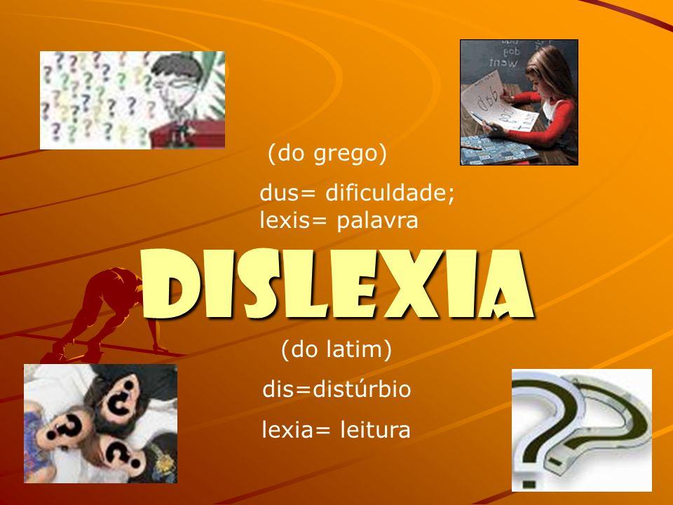 DISLEXIA (do grego) dus= dificuldade; lexis= palavra (do latim)