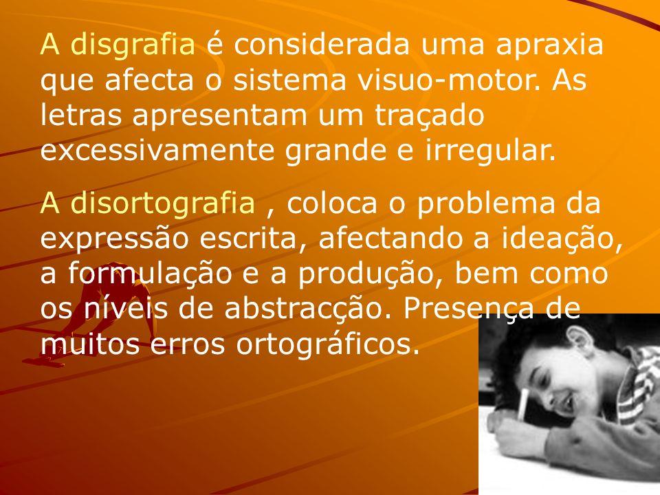 A disgrafia é considerada uma apraxia que afecta o sistema visuo-motor