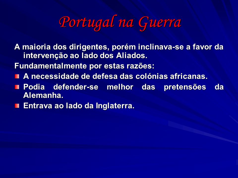 Portugal na Guerra A maioria dos dirigentes, porém inclinava-se a favor da intervenção ao lado dos Aliados.