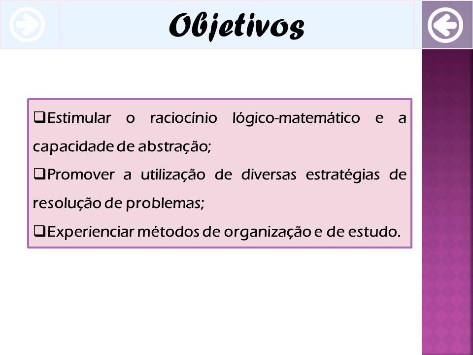 Objetivos Estimular o raciocínio lógico-matemático e a capacidade de abstração;