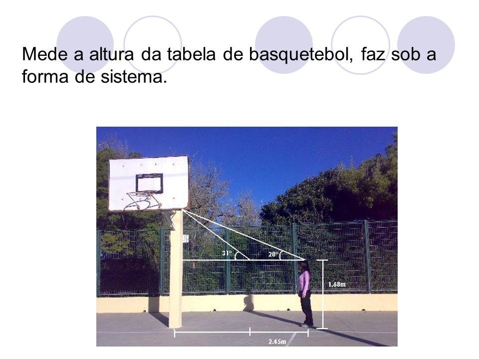Mede a altura da tabela de basquetebol, faz sob a forma de sistema.