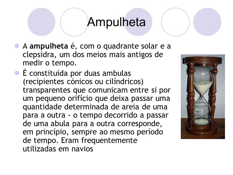 Ampulheta A ampulheta é, com o quadrante solar e a clepsidra, um dos meios mais antigos de medir o tempo.
