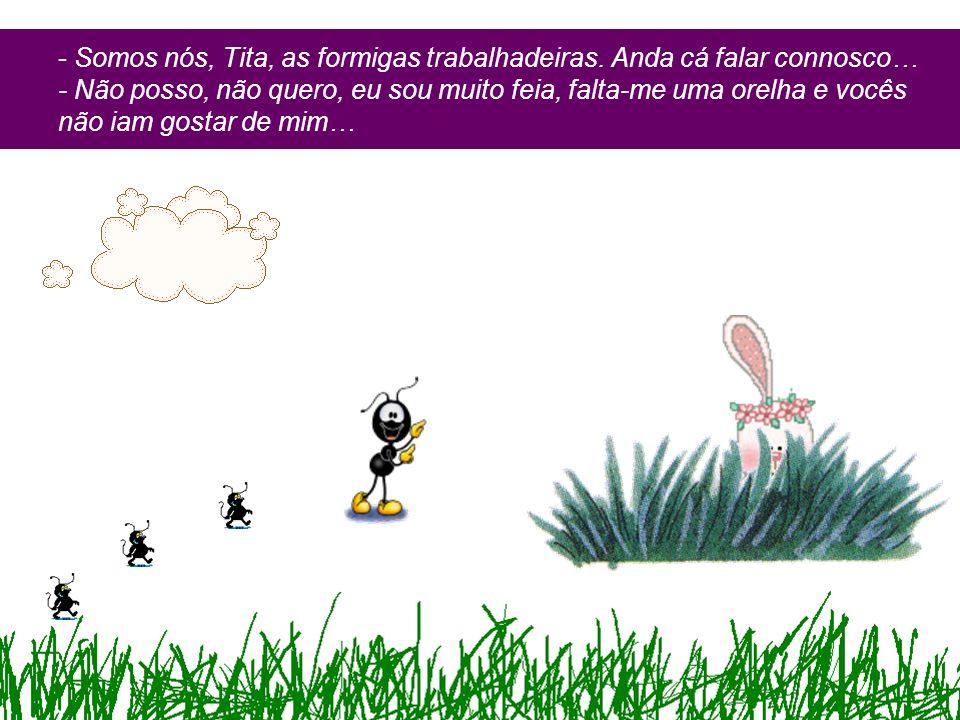 - Somos nós, Tita, as formigas trabalhadeiras