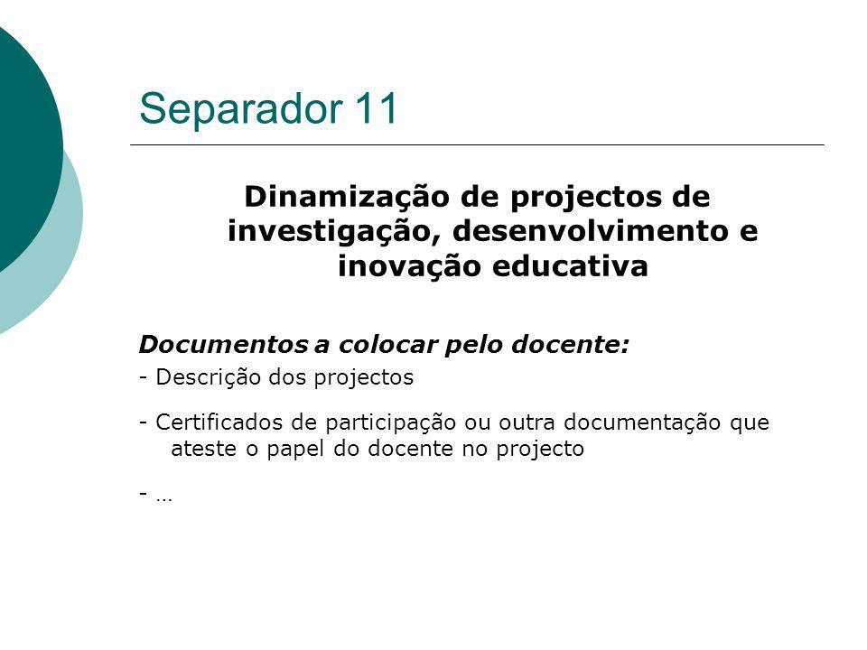 Separador 11 Dinamização de projectos de investigação, desenvolvimento e inovação educativa. Documentos a colocar pelo docente: