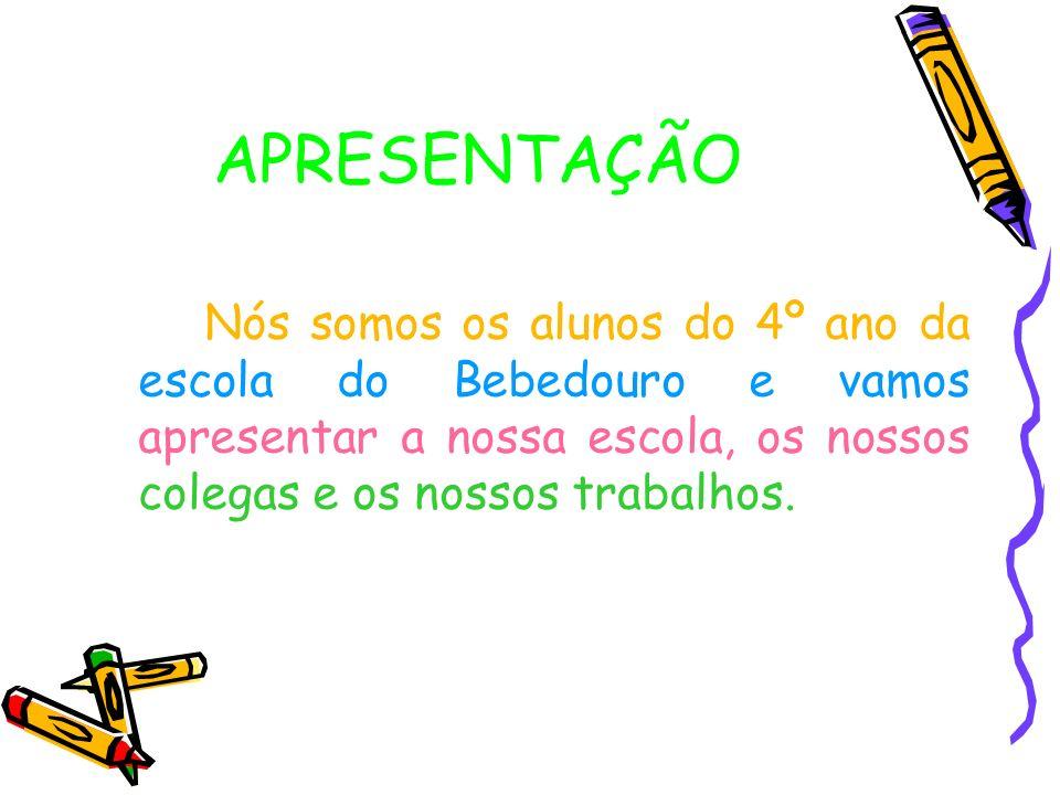 APRESENTAÇÃO Nós somos os alunos do 4º ano da escola do Bebedouro e vamos apresentar a nossa escola, os nossos colegas e os nossos trabalhos.