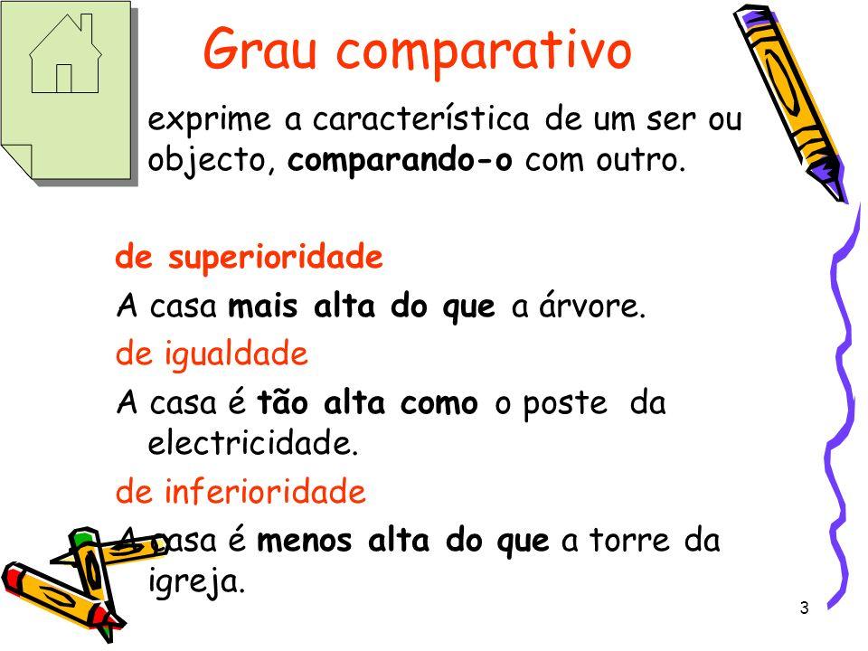 Grau comparativo exprime a característica de um ser ou objecto, comparando-o com outro. de superioridade.