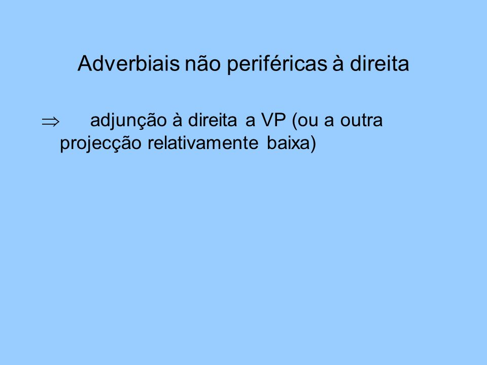 Adverbiais não periféricas à direita