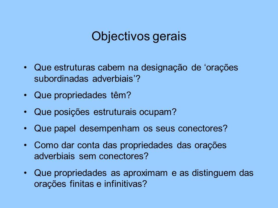 Objectivos gerais Que estruturas cabem na designação de 'orações subordinadas adverbiais' Que propriedades têm
