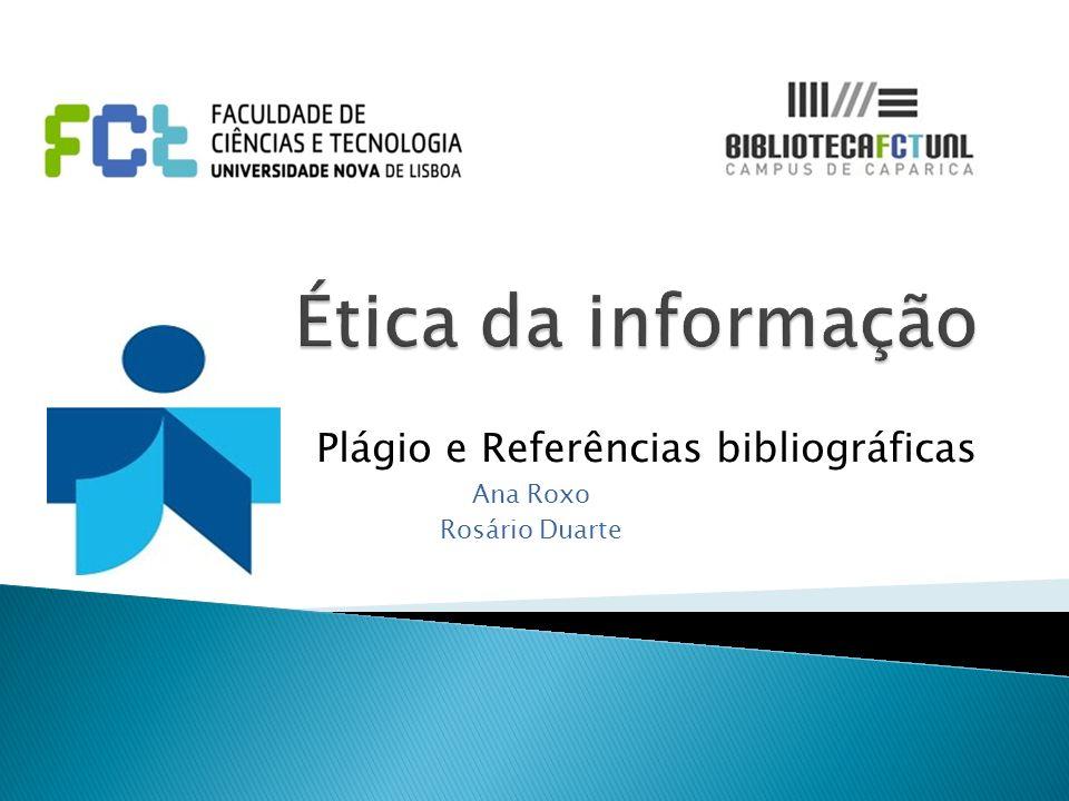 Plágio e Referências bibliográficas Ana Roxo Rosário Duarte