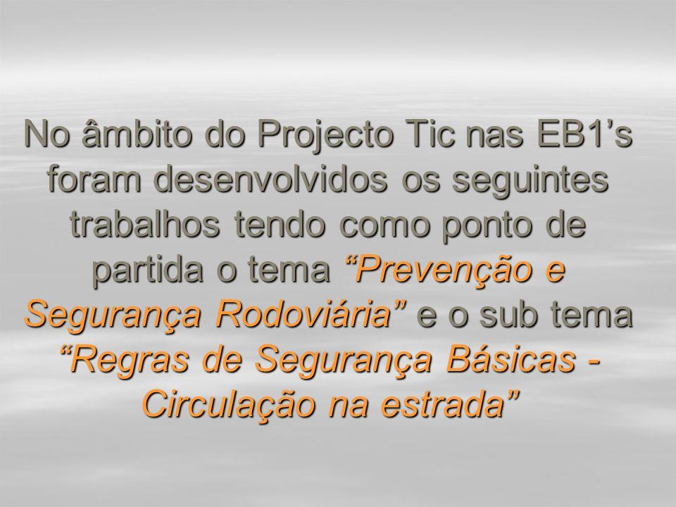 No âmbito do Projecto Tic nas EB1's foram desenvolvidos os seguintes trabalhos tendo como ponto de partida o tema Prevenção e Segurança Rodoviária e o sub tema Regras de Segurança Básicas - Circulação na estrada
