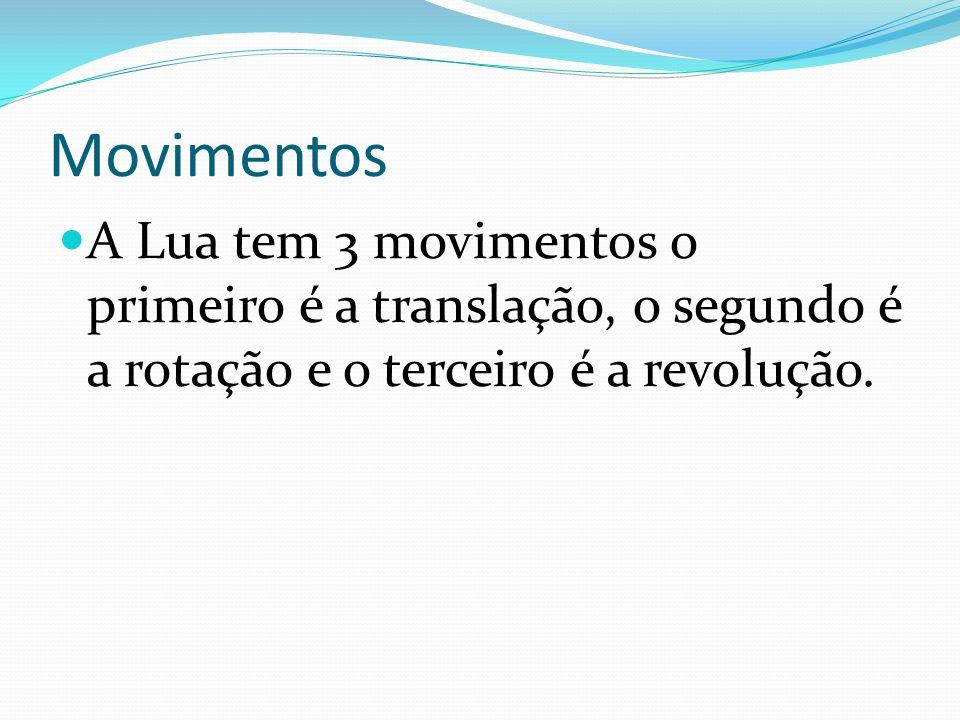 Movimentos A Lua tem 3 movimentos o primeiro é a translação, o segundo é a rotação e o terceiro é a revolução.