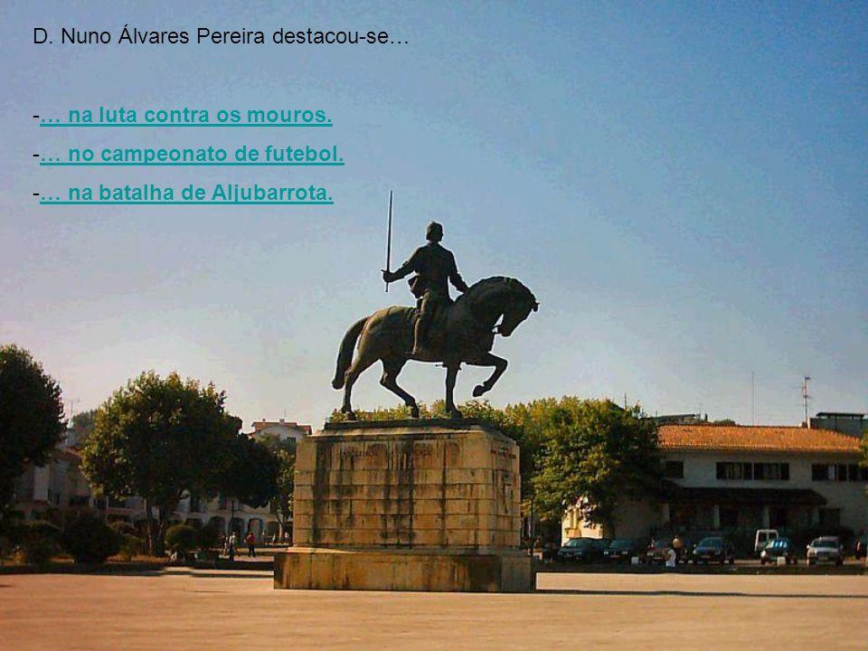 D. Nuno Álvares Pereira destacou-se…