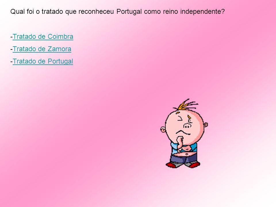 Qual foi o tratado que reconheceu Portugal como reino independente