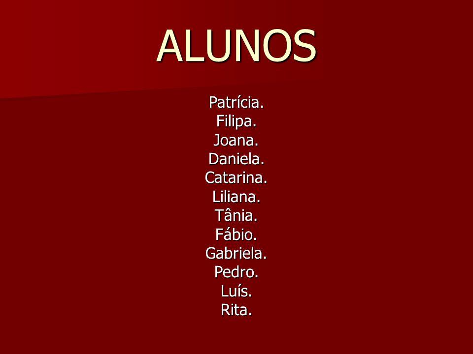 ALUNOS Patrícia. Filipa. Joana. Daniela. Catarina. Liliana. Tânia.