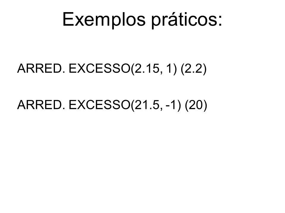 Exemplos práticos: ARRED. EXCESSO(2.15, 1) (2.2)