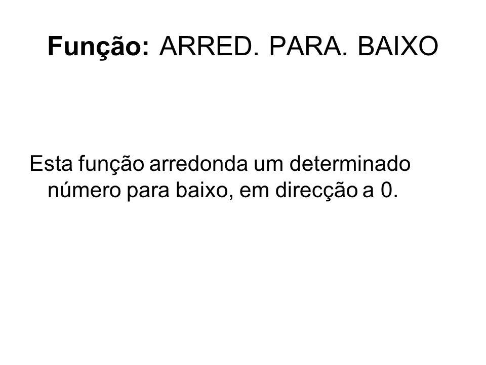 Função: ARRED. PARA. BAIXO