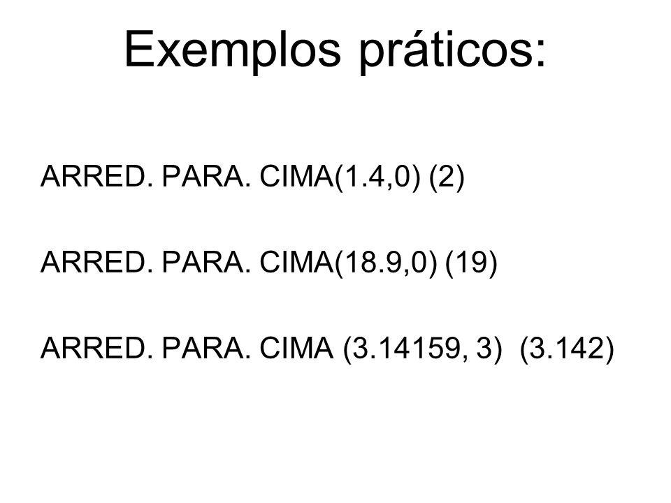 Exemplos práticos: ARRED. PARA. CIMA(1.4,0) (2)