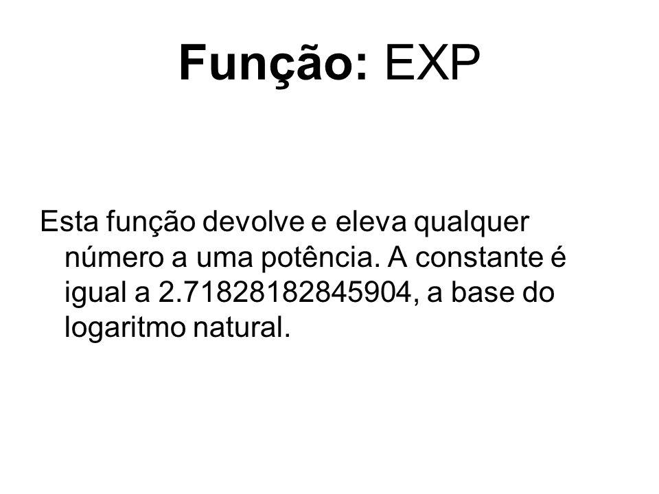 Função: EXP Esta função devolve e eleva qualquer número a uma potência.