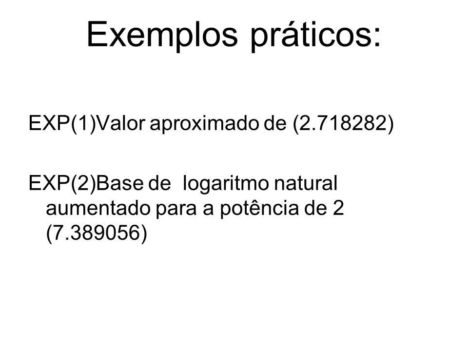 Exemplos práticos: EXP(1)Valor aproximado de (2.718282)