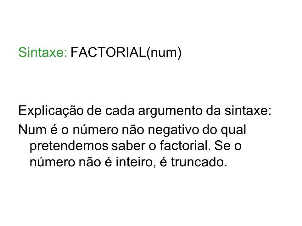 Sintaxe: FACTORIAL(num)