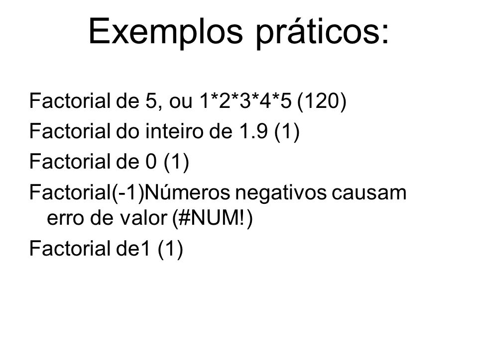 Exemplos práticos: Factorial de 5, ou 1*2*3*4*5 (120)