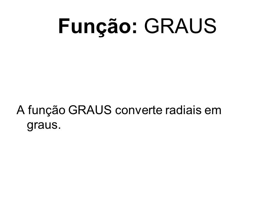 Função: GRAUS A função GRAUS converte radiais em graus.