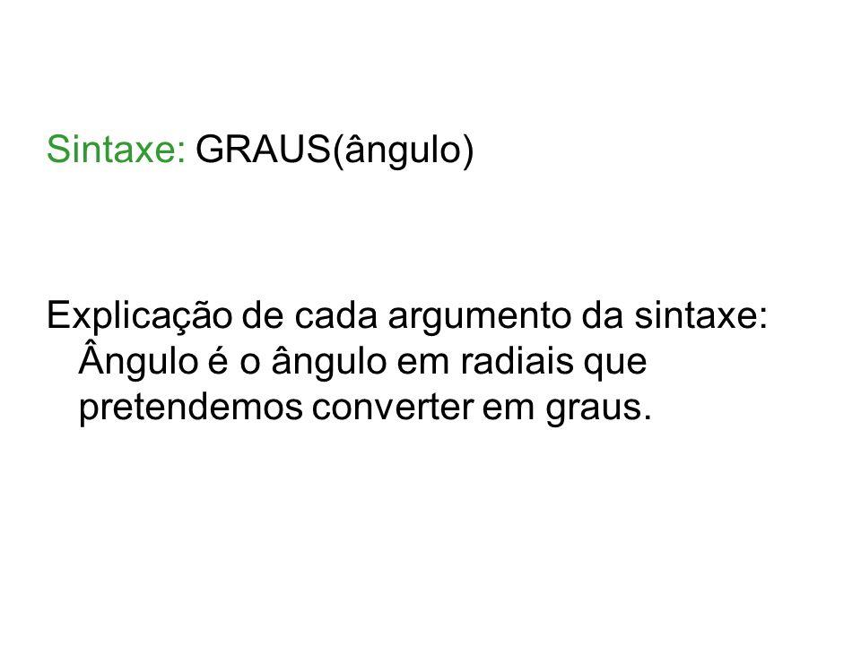 Sintaxe: GRAUS(ângulo)