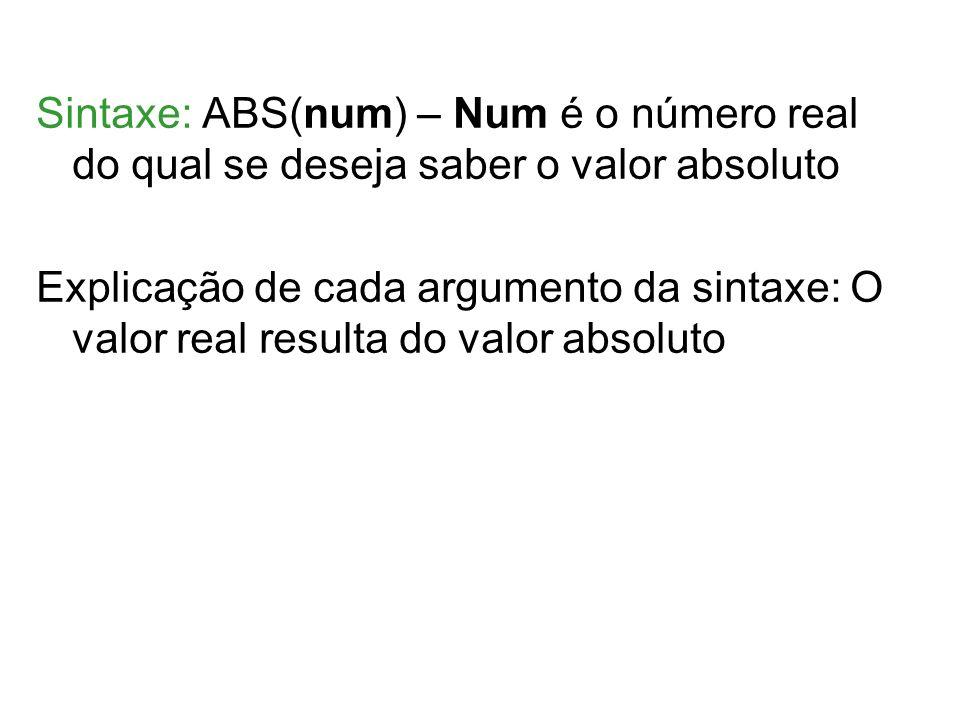 Sintaxe: ABS(num) – Num é o número real do qual se deseja saber o valor absoluto